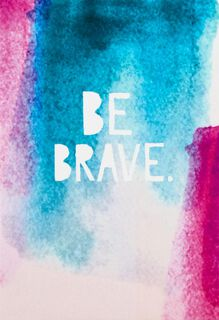 Be Brave Encouragement Card,