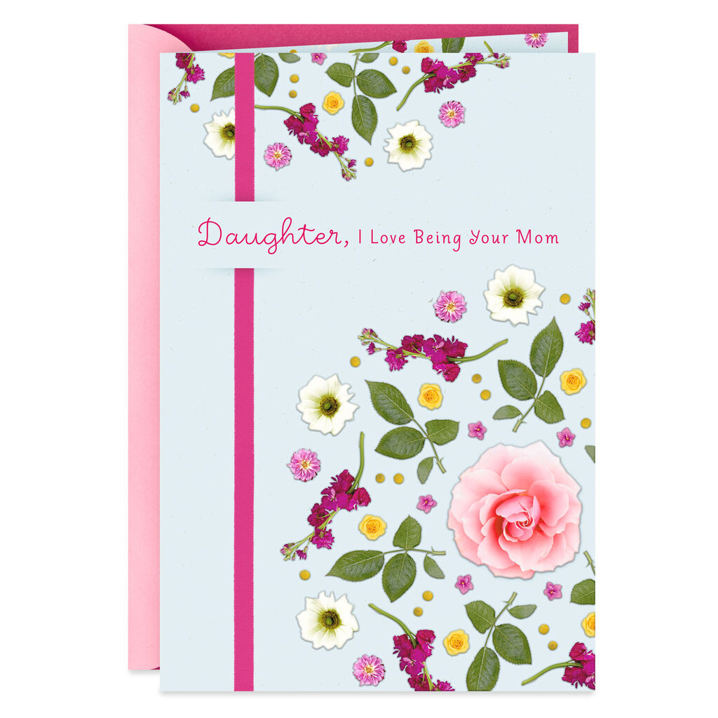 Daughter I Love Being Your Mom Birthday Card