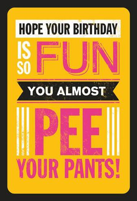 Pee Your Pants Funny Birthday Card
