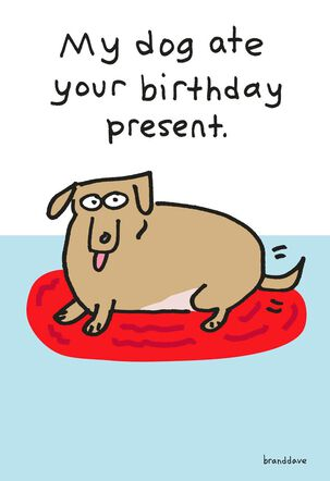 My Dog Ate Your Birthday Present Funny Birthday Card