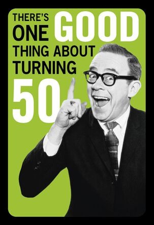 One Good Thing Funny 50th Birthday Card