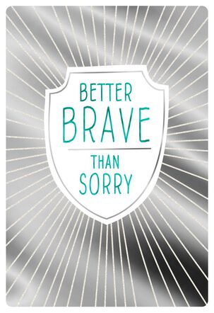 Better Brave Than Sorry Encouragement Card