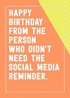 I Don't Need a Social Media Reminder Funny Birthday Card,