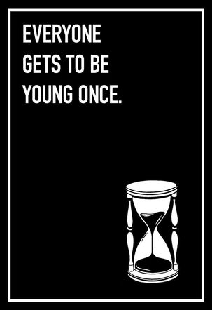 Everyone Gets to Be Young Once Funny Birthday Card