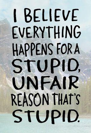 Stupid Unfair Reasons Encouragement Card