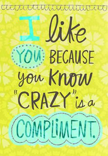 Crazy is a Compliment Funny Friendship Card,
