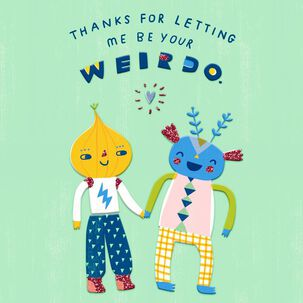 Letting Me Be Your Weirdo Love Card