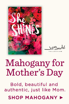 Shop Mahogany for Mother's Day.