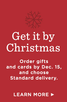 Order gifts and cards by Dec. 15, and choose standard delivery.