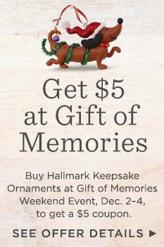 Buy Hallmark Keepsake Ornaments at Gift of Memories Weekend Event, Dec. 2–4, to get a $5 coupon.