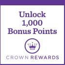 Earn 1,000 Crown Rewards Bonus Points