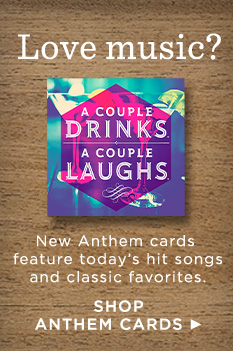 New Anthem cards feature today's hit songs and classic favorites.