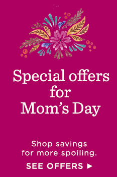 Shop special offers for Mother's Day.