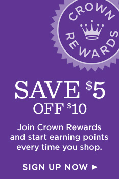 Save $5 by joining Crown Rewards and start earning points every time you shop. Sign up now