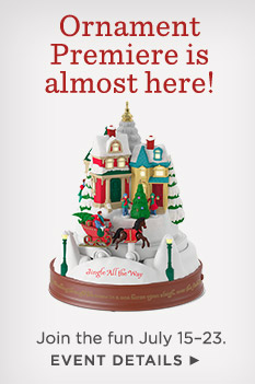 Join the fun of Keepsake Ornament Premiere July 15–23.