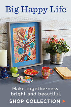 Make togetherness bright and beautiful with the Big Happy Life decor collection.