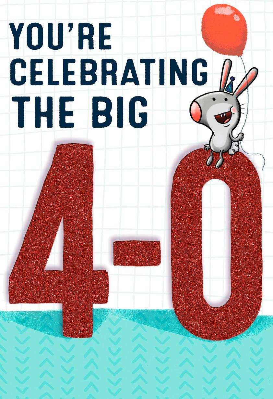 40 Big 4 Oh My God Funny Birthday Card
