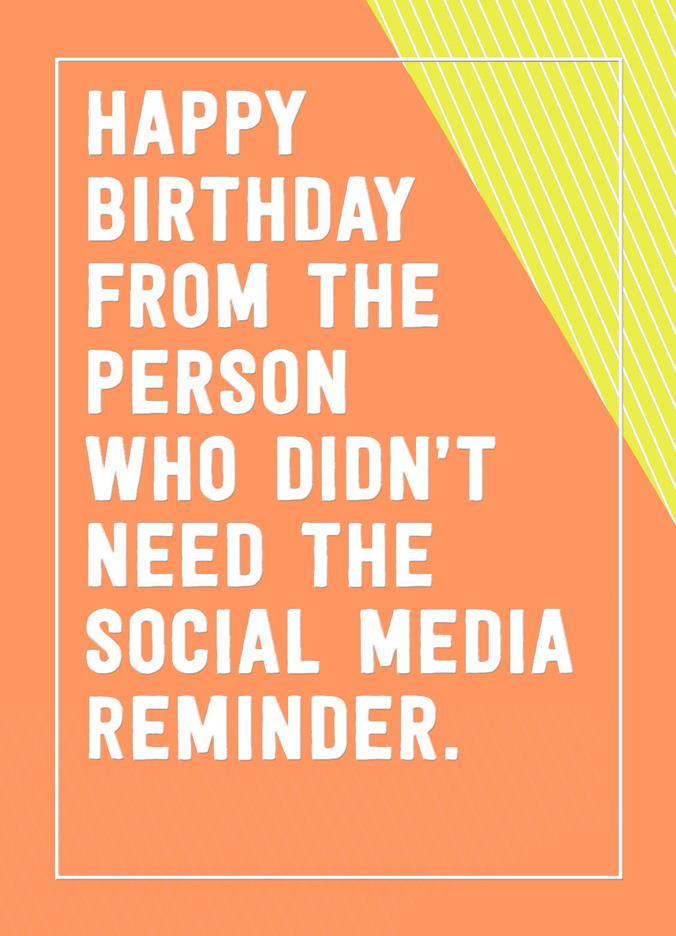 i don u0026 39 t need a social media reminder funny birthday card