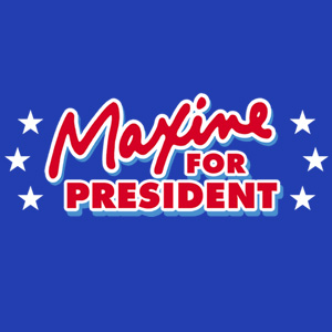 Vote for Maxine and yell it like it is!